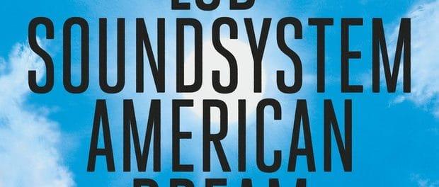 LCD Soundsystem — American Dream — Эпичный камбек