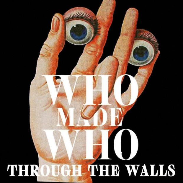 WhoMadeWho - Through the Walls – Индитроника и пост-панк