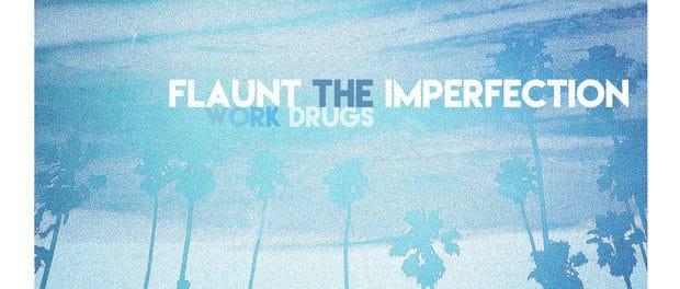 Work Drugs — Flaunt The Imperfection — На волнах лоу-фая