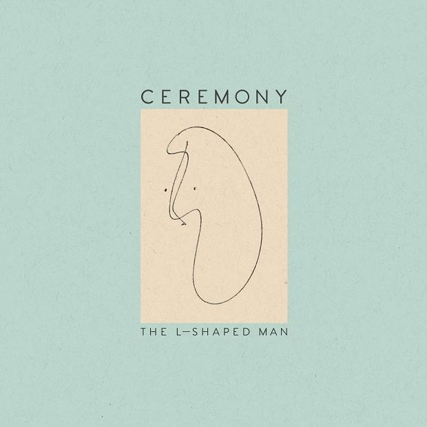 Ceremony - The L-Shaped Man