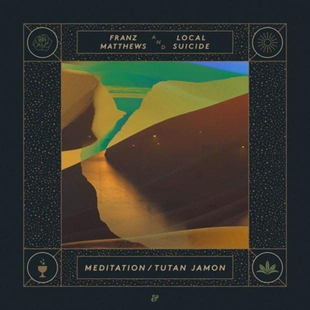Franz Matthews & Local Suicide - Meditation Tutan Jamon