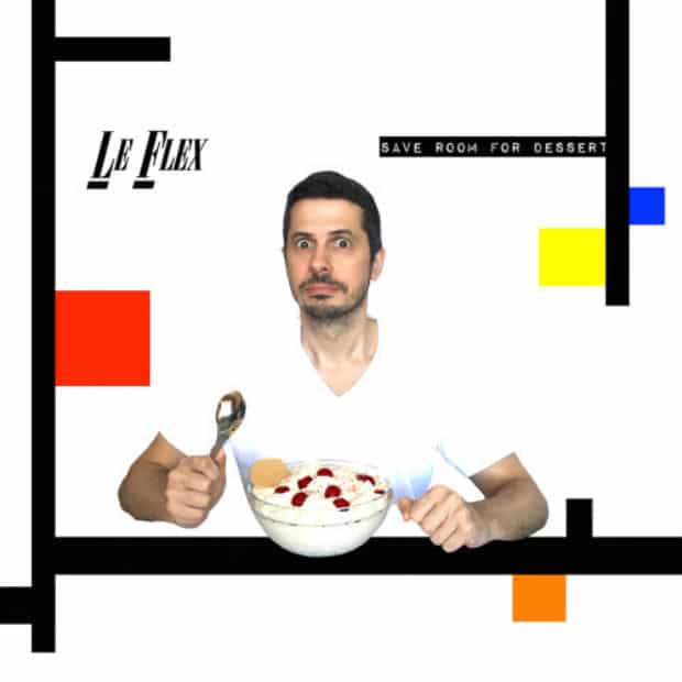 Le Flex - Save Room For Dessert – Дыхание 80-х